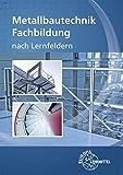 Metallbautechnik Fachbildung: nach Lernfeldern - Eckhard Ignatowitz
