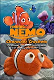 Finding Nemo Character Crochets: 5 Character Crochets In Finding Nemo With Step-by-step Instructions: Finding Nemo Crochets