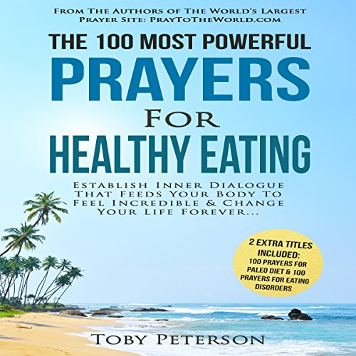 The 100 Most Powerful Prayers for Healthy Eating     Establish Inner Dialogue That Feeds Your Body to Feel Incredible & Change Your Life Forever              By:                                                                                                                                 Toby Peterson                               Narrated by:                                                                                                                                 Denese Steele,                                                                                        John Gabriel                      Length: 49 mins     Not rated yet     Overall 0.0