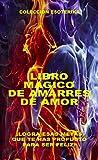 LIBRO MAGICO DE AMARRES DE AMOR: ¡TU PUEDES CONVERTIRTE EN UNA 'BRUJA' SENSACIONAL! - ¡MANIPULA TU DESTINO! (COLECCION ESOTERICA nº 12)
