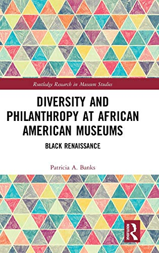 Compare Textbook Prices for Diversity and Philanthropy at African American Museums: Black Renaissance Routledge Research in Museum Studies 1 Edition ISBN 9780815349648 by Banks, Patricia A.
