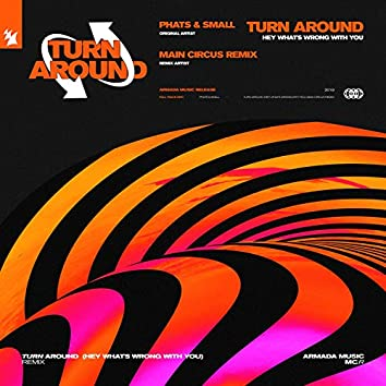Turn Around (Hey What's Wrong with You) [Main Circus Remix]