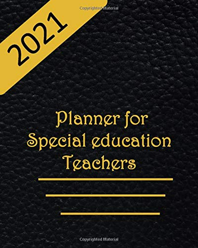 2021 Planner Special Education Teachers: Weekly, Monthly Planner for Effective and Productive Year. A diary featuring Goal-setting Log, Appointment Organizer, notepad, US/UK Calendar etc