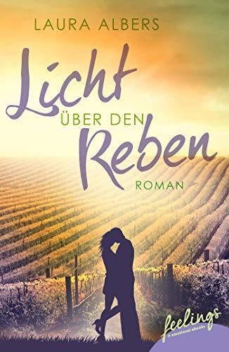 Licht über den Reben - Ein Sommer im Elsass: Roman