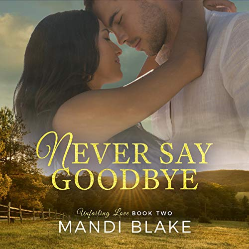 Never Say Goodbye Audiobook By Mandi Blake cover art