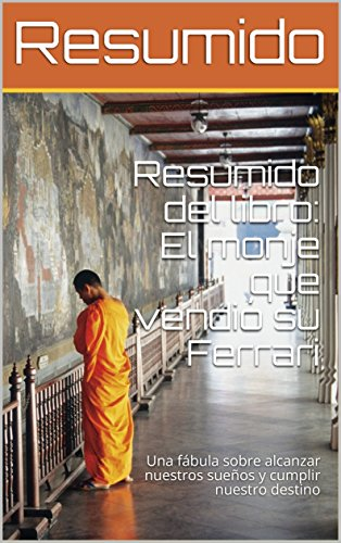 Resumido del libro: El monje que vendió su Ferrari: Una fábula sobre alcanzar nuestros sueños y cumplir nuestro destino