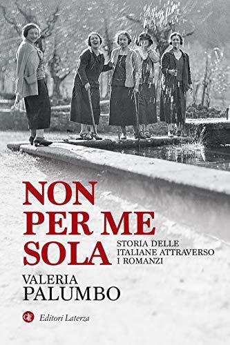 Non per me sola: Storia delle italiane attraverso i romanzi