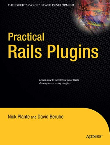 Practical Rails Plugins (Expert's Voice in Web Development): Build Great Websites Fast