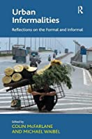 Urban Informalities: Reflections on the Formal and Informal