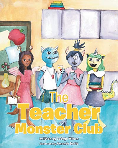 Compare Textbook Prices for The Teacher Monster Club  ISBN 9781646542147 by Wilson, Latoya,Davis, Amanda