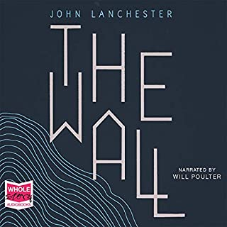 The Wall                   By:                                                                                                                                 John Lanchester                               Narrated by:                                                                                                                                 Will Poulter                      Length: 6 hrs and 43 mins     13 ratings     Overall 4.5