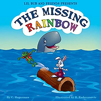 The Missing Rainbow  Lil Bub and Friends Presents Book 1