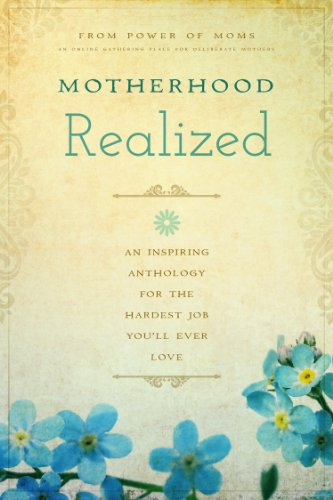 Motherhood Realized: An Inspiring Anthology for the Hardest Job You'll Ever Love