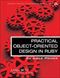Practical Object-Oriented Design in Ruby: An Agile Primer (Addison-Wesley Professional Ruby) - Sandi Metz