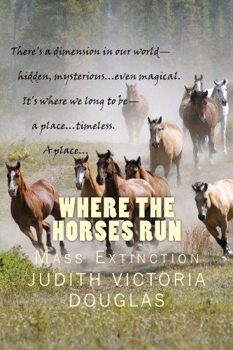 Book: Where the Horses Run, Book I - Mass Extinction by Judith Victoria Douglas