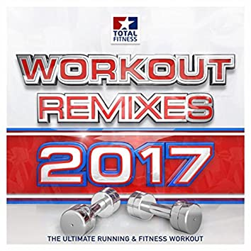 Workout Remixes 2017 - The Ultimate Running & Fitness Workout (Best of 2017)