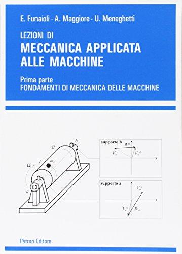 Lezioni di meccanica applicata alle macchine. Fondamenti di meccanica delle macchine (Vol. 1)