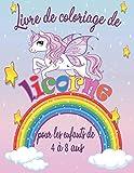 Livre de coloriage de licorne pour les enfants de 4 à 8 ans: Plus de 50 pages à colorier avec de belles et affectueuses licornes! Un cahier d'activités mignon pour les enfants, filles et garçons.