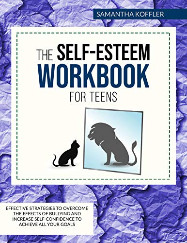 The Self-Esteem Workbook for Teens: Effective Strategies to Overcome the Effects of Bullying and Increase Self-Confidence to Achieve all your Goals (English Edition)