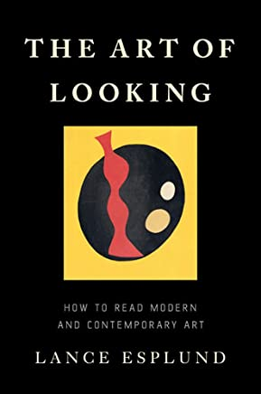 The Art of Looking: How to Read Modern and Contemporary Art
