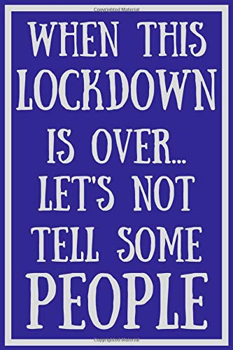 When This Lockdown Is Over... Let's Not Tell Some People: Funny Lock Down Quotes Isolation Gift Ideas For Coworkers Colleagues Family Friends Birthday ... Present - Better Than a Card! MADE IN UK