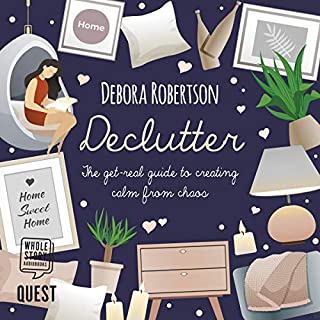 Declutter     The Get-Real Guide to Creating Calm from Chaos              By:                                                                                                                                 Debora Robertson                               Narrated by:                                                                                                                                 Julie Maisey                      Length: 4 hrs and 8 mins     Not rated yet     Overall 0.0