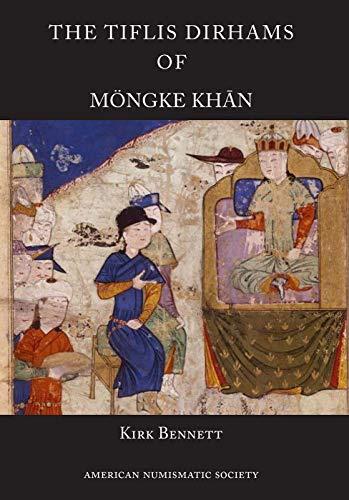 The Tiflis Dirhams of Möngke Khān (Numismatic Notes and Monographs)