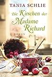 Die Kirschen der Madame Richard: Von der Spiegel-Bestsellerautorin Caroline Bernard