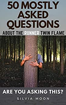 Are You Asking This?: 50 MOSTLY ASKED QUESTIONS ABOUT THE RUNNER TWIN FLAME (Twin Flame Questions) by [Silvia Moon]