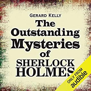 The Outstanding Mysteries of Sherlock Holmes                   By:                                                                                                                                 Gerard Kelly                               Narrated by:                                                                                                                                 Simon Shepherd                      Length: 9 hrs and 45 mins     17 ratings     Overall 3.8