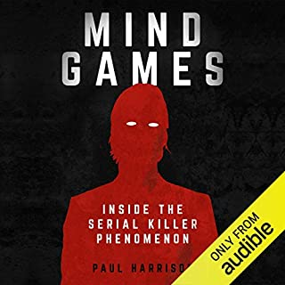 Mind Games     Inside the Serial Killer Phenomenon              By:                                                                                                                                 Paul Harrison                               Narrated by:                                                                                                                                 David Holt                      Length: 7 hrs and 44 mins     11 ratings     Overall 4.2