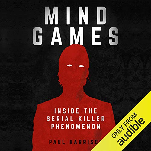 Mind Games     Inside the Serial Killer Phenomenon              By:                                                                                                                                 Paul Harrison                               Narrated by:                                                                                                                                 David Holt                      Length: 7 hrs and 44 mins     2 ratings     Overall 5.0