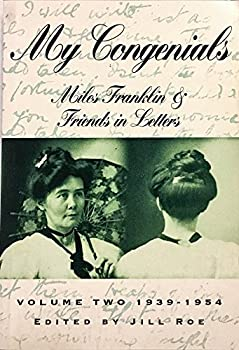 My Congenials: Miles Franklin & Friends in Letters 0207178607 Book Cover