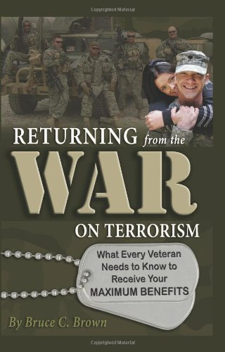 Returning from the War on Terrorism: What Every Iraq, Afghanistan, and Deployed Veteran Needs to Know to Receive Their Maximum Benefits (English Edition)