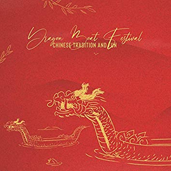 Dragon Boat Festival: Chinese Tradition and Fun
