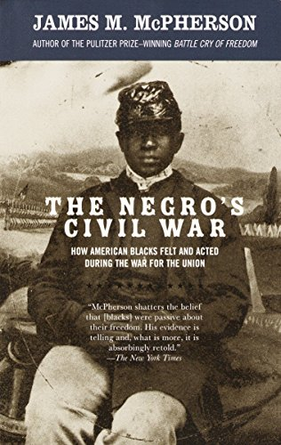 The Negro s Civil War: How American Blacks Felt and Acted During the War for the Union