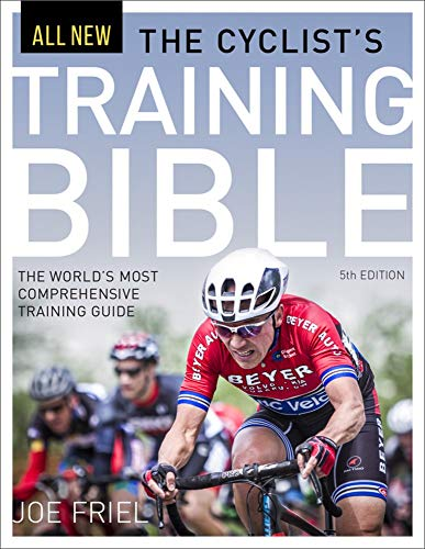 Cyclist\'s Training Bible: The World\'s Most Comprehensive Training Guide