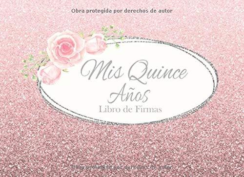 Mis Quince Años Libro de Firmas: Libro de Quinceanera con 130 Páginas y Registro de Regalos, Purpurina Rosa