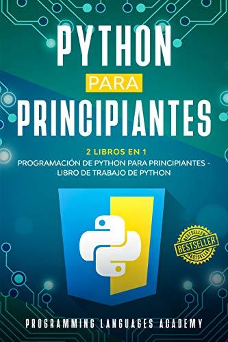 Python para Principiantes: 2 Libros en 1: Programación de Python para principiantes + Libro de trabajo de Python