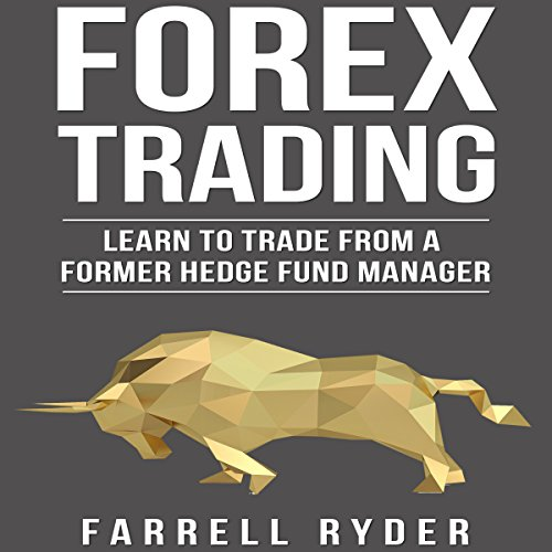Forex Trading: Learn to Trade from a Former Hedge Fund Manager audiobook cover art