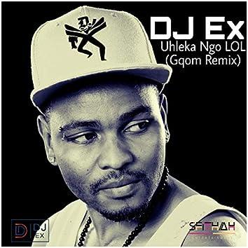 Uhleka Ngo LOL (Gqom Remix)