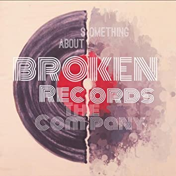 Something About Broken Records