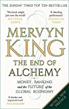 The End of Alchemy: Money, Banking and the Future of the Global Economy - Mervyn King