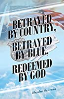 Betrayed by Country, Betrayed by Blue, Redeemed by God