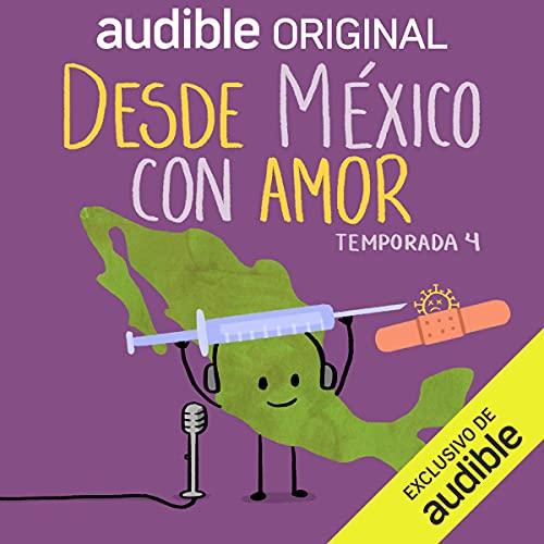Desde México con Amor, Temporada 4 [Season 4] Podcast By Ricardo Ribón, Riky Moreno, Romina Pons, Oswaldo Casares cover art