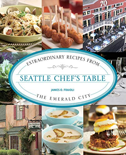 Fraioli, J: Seattle Chef's Table: Extraordinary Recipes from the Emerald City