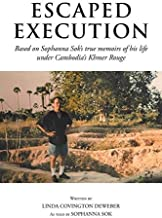 Escaped Execution: Based on Sophanna Sok's true memoirs of his life under Cambodia's Khmer Rouge