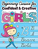 Beginning Cursive for Confident & Creative Girls: Cursive Handwriting Workbook for Kids & Beginners to Cursive Writing Practice (Cursive Writing Books for Kids)