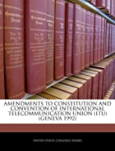 AMENDMENTS TO CONSTITUTION AND CONVENTION OF INTERNATIONAL TELECOMMUNICATION UNION (ITU) (GENEVA 1992)