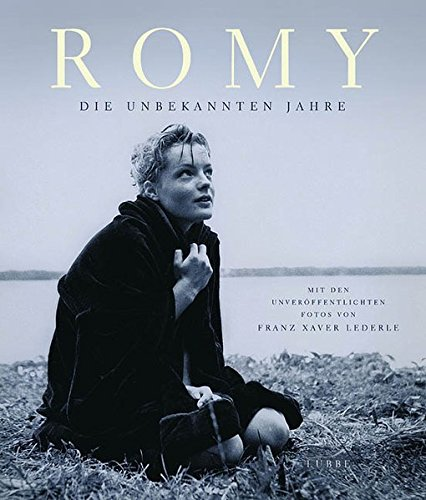 Romy - Die unbekannten Jahre: Mit den unveröffentlichten Fotos von Franz Xaver L (Lübbe Biographien)